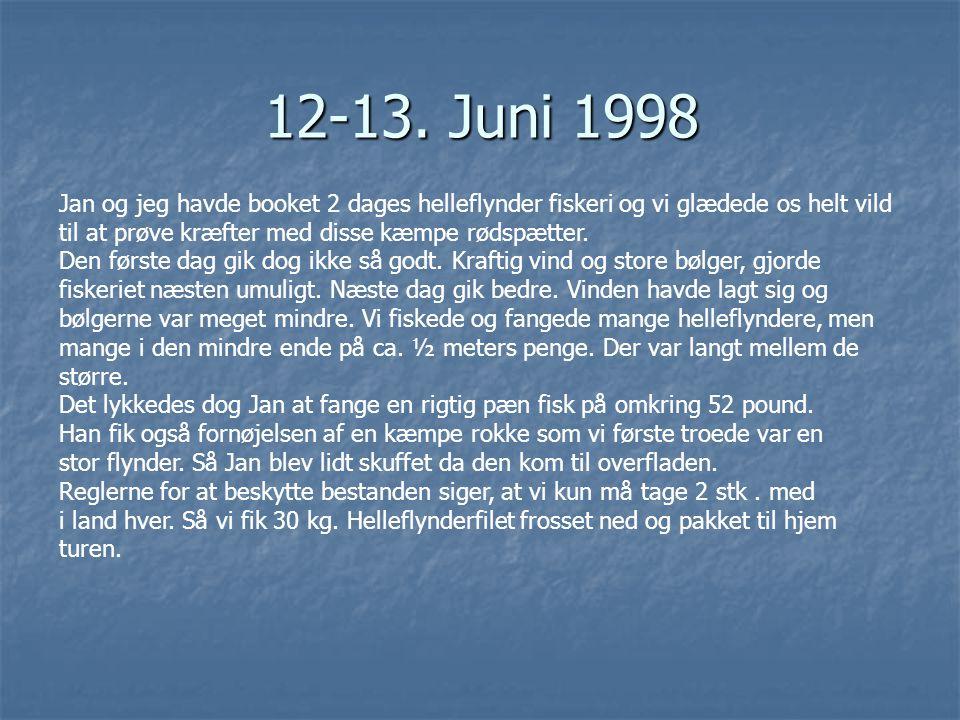 12-13. Juni 1998 Jan og jeg havde booket 2 dages helleflynder fiskeri og vi glædede os helt vild. til at prøve kræfter med disse kæmpe rødspætter.