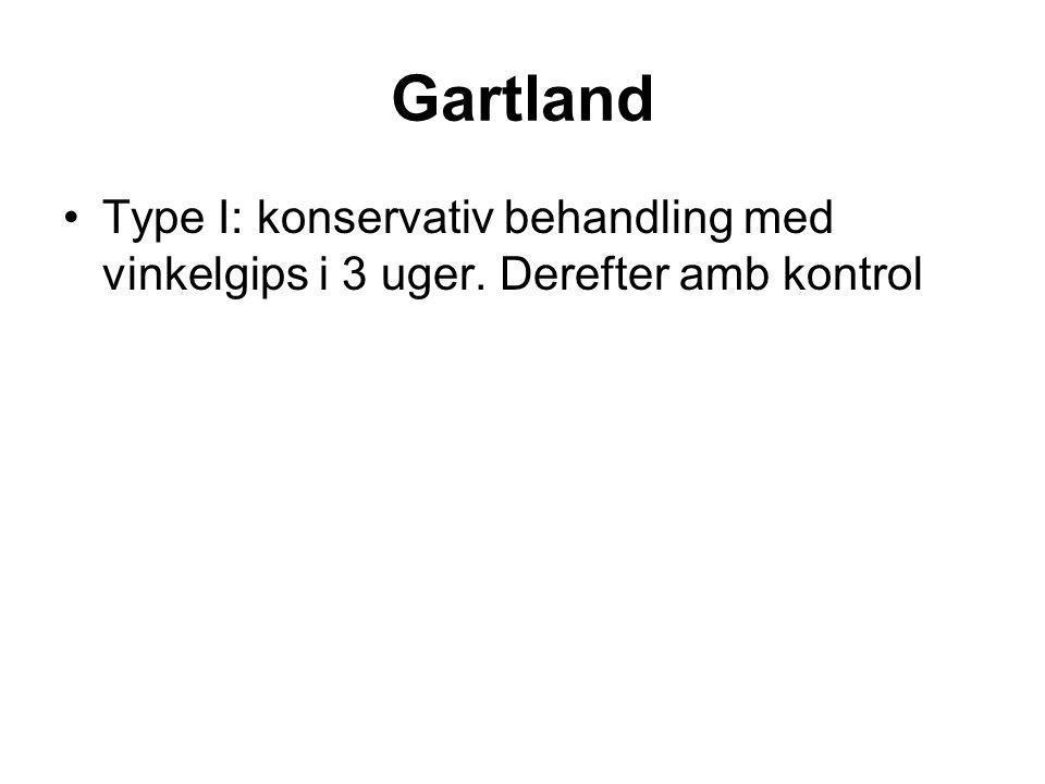 Gartland Type I: konservativ behandling med vinkelgips i 3 uger. Derefter amb kontrol