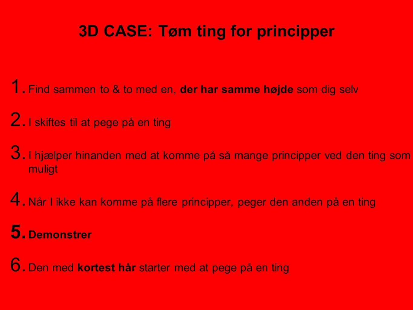 3D CASE: Tøm ting for principper