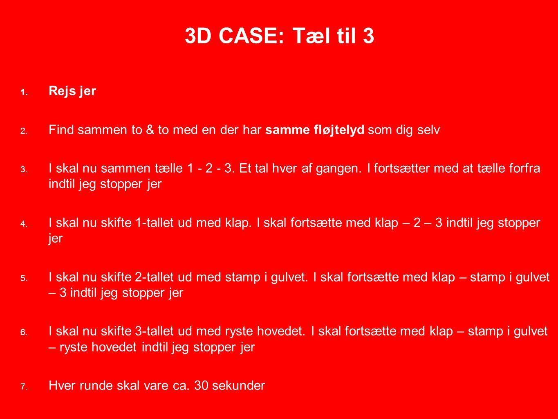 3D CASE: Tæl til 3 Rejs jer Find sammen to & to med en der har samme fløjtelyd som dig selv