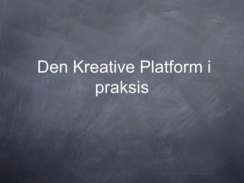 Den Kreative Platform i praksis