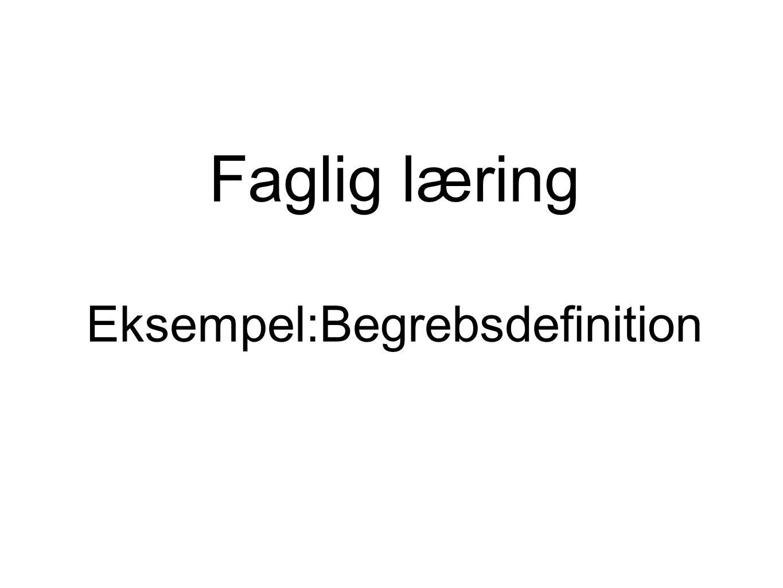 Faglig læring Eksempel:Begrebsdefinition