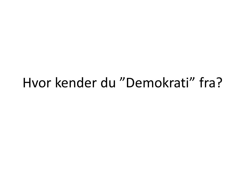 Hvor kender du Demokrati fra