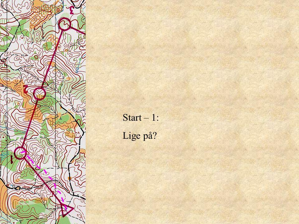 Start – 1: Lige på