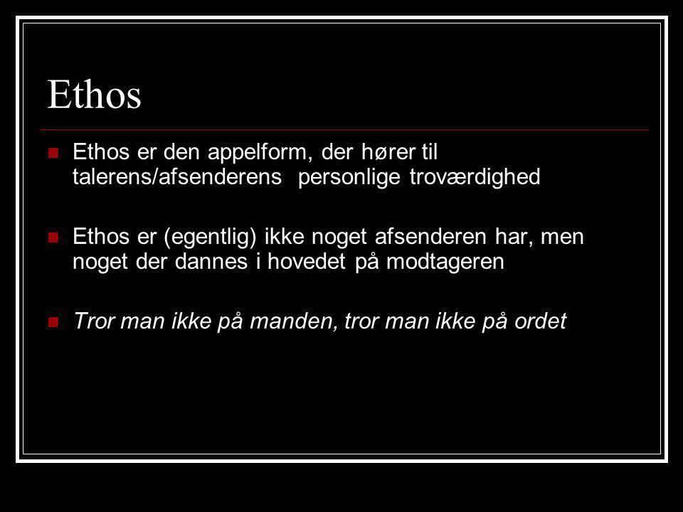 Ethos Ethos er den appelform, der hører til talerens/afsenderens personlige troværdighed.