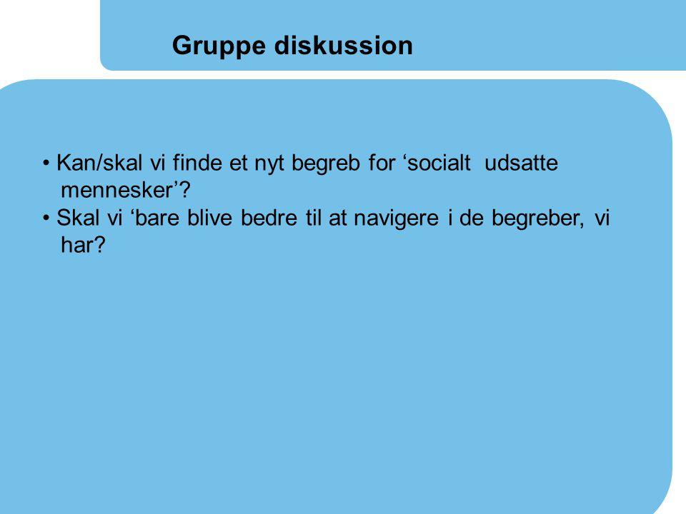Gruppe diskussion Kan/skal vi finde et nyt begreb for 'socialt udsatte