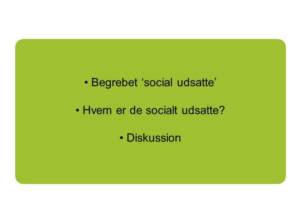 Begrebet 'social udsatte' Hvem er de socialt udsatte Diskussion
