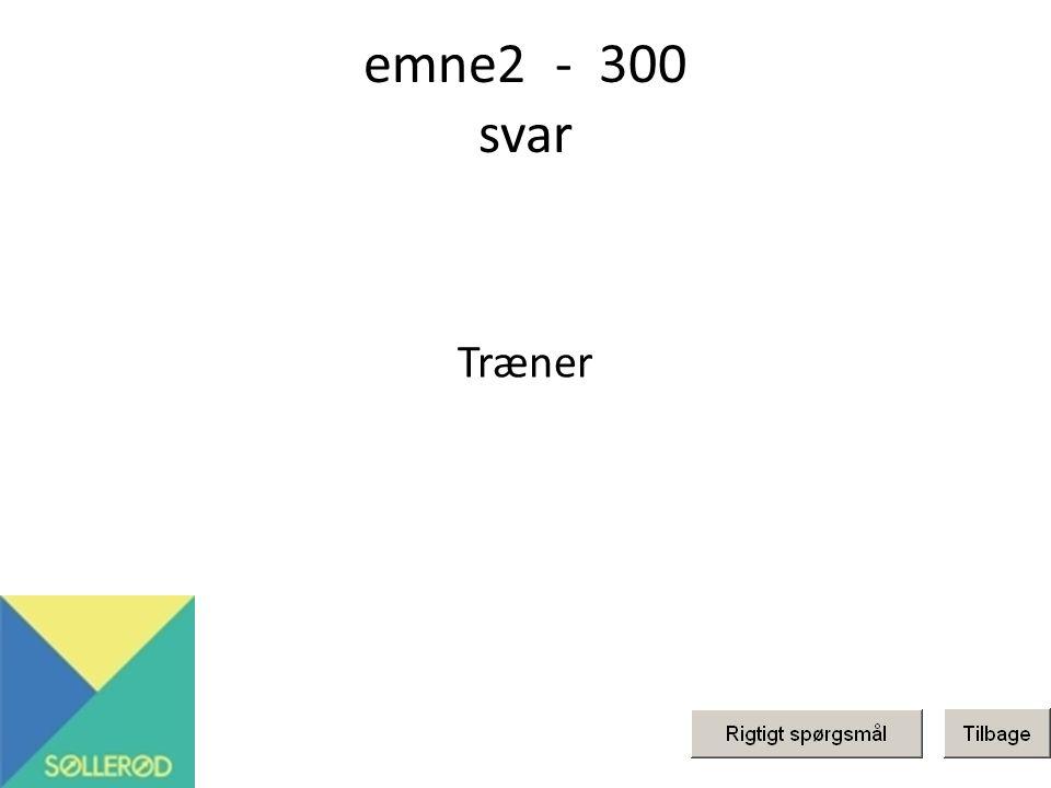 emne2 - 300 svar Træner