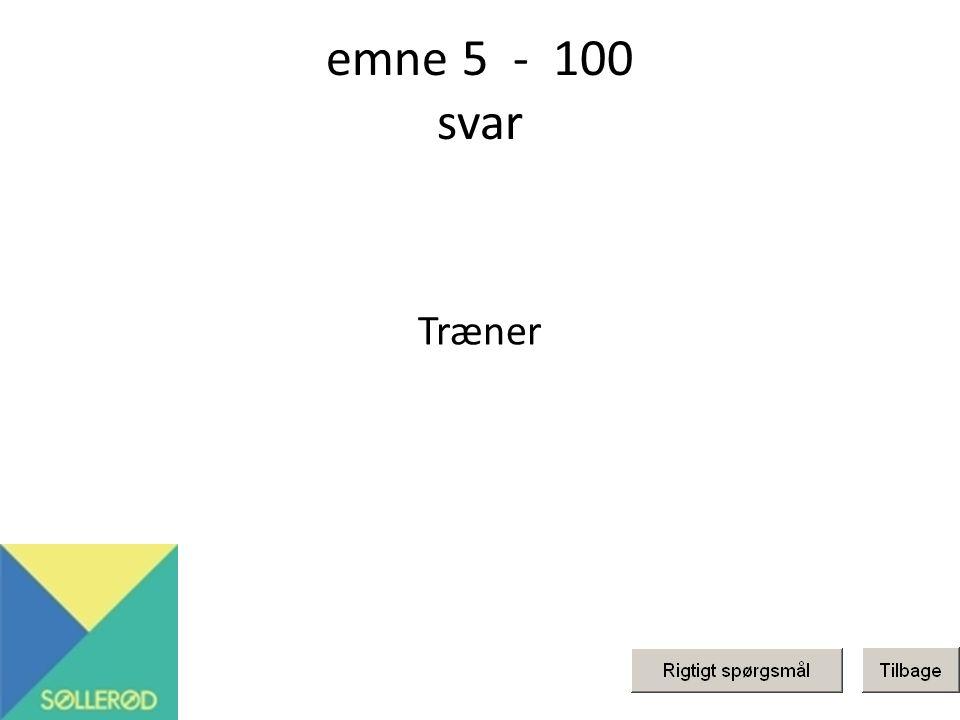 emne 5 - 100 svar Træner