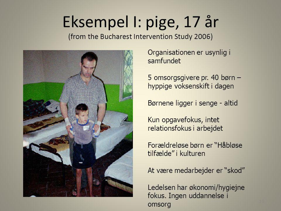 Eksempel I: pige, 17 år (from the Bucharest Intervention Study 2006)