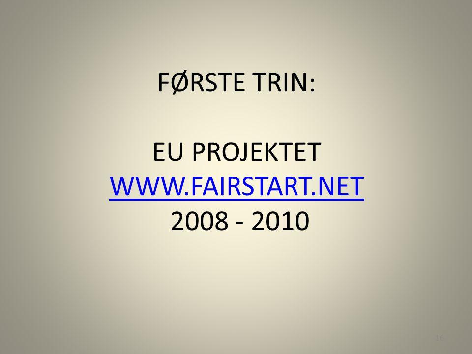 FØRSTE TRIN: EU PROJEKTET WWW.FAIRSTART.NET 2008 - 2010