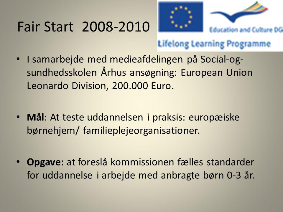 Fair Start 2008-2010 I samarbejde med medieafdelingen på Social-og-sundhedsskolen Århus ansøgning: European Union Leonardo Division, 200.000 Euro.