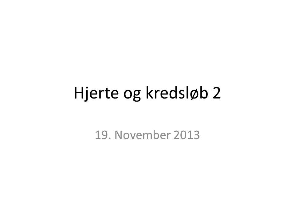 Hjerte og kredsløb 2 19. November 2013
