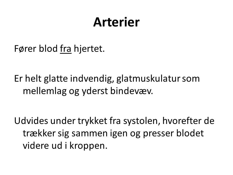 Arterier Fører blod fra hjertet.