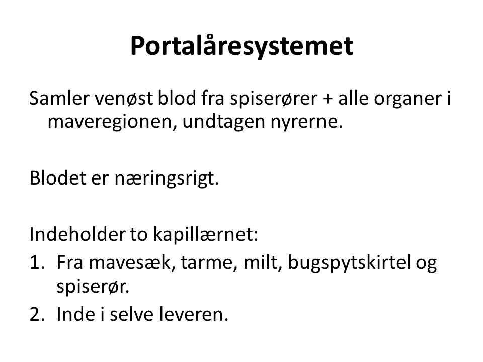 Portalåresystemet Samler venøst blod fra spiserører + alle organer i maveregionen, undtagen nyrerne.