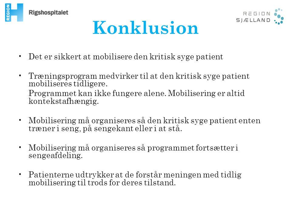 Konklusion Det er sikkert at mobilisere den kritisk syge patient