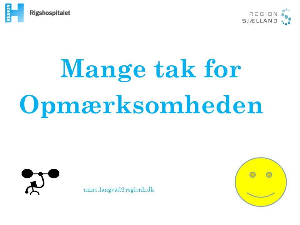 Mange tak for Opmærksomheden anne.langvad@regionh.dk