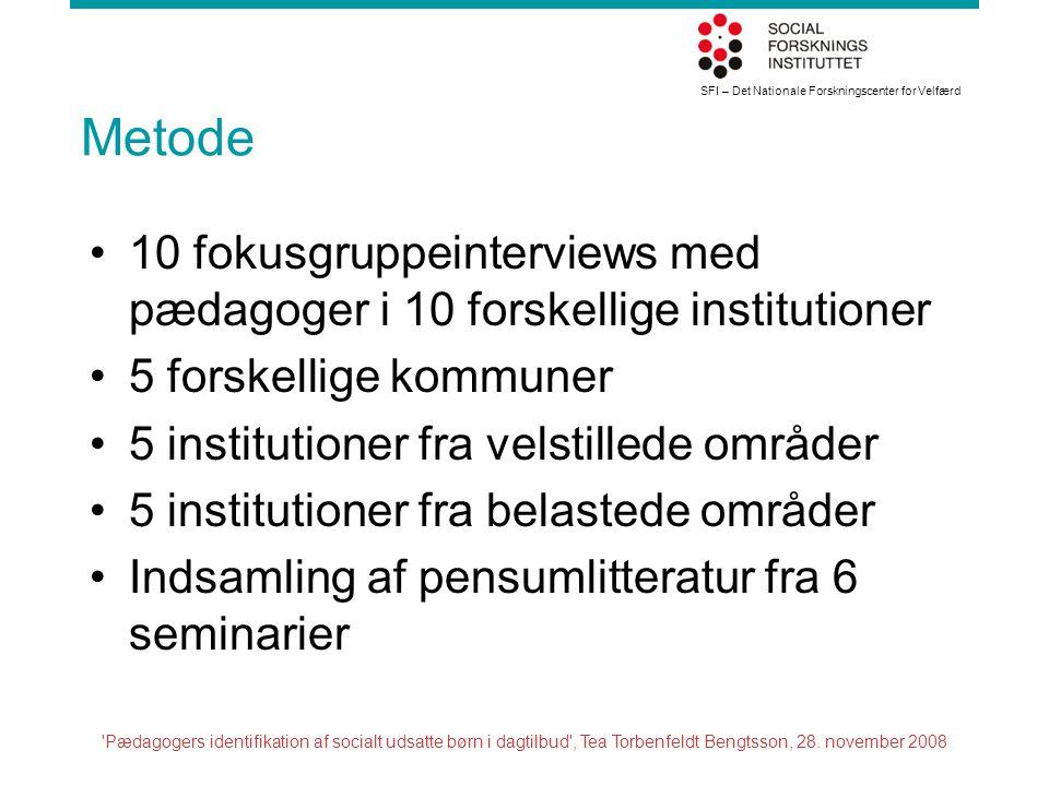 Metode 10 fokusgruppeinterviews med pædagoger i 10 forskellige institutioner. 5 forskellige kommuner.