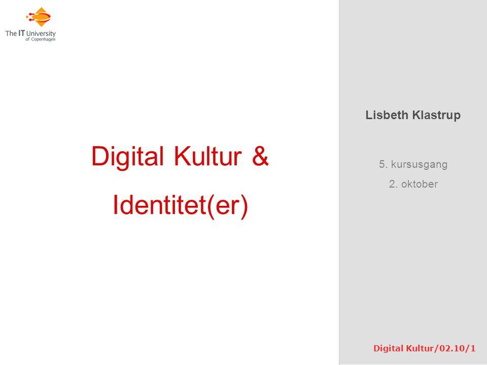 Digital Kultur & Identitet(er) Lisbeth Klastrup 5. kursusgang