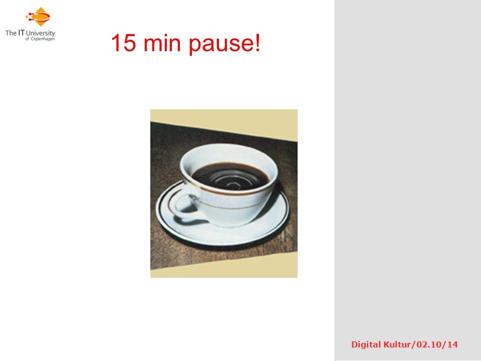 15 min pause! Digital Kultur/02.10/14
