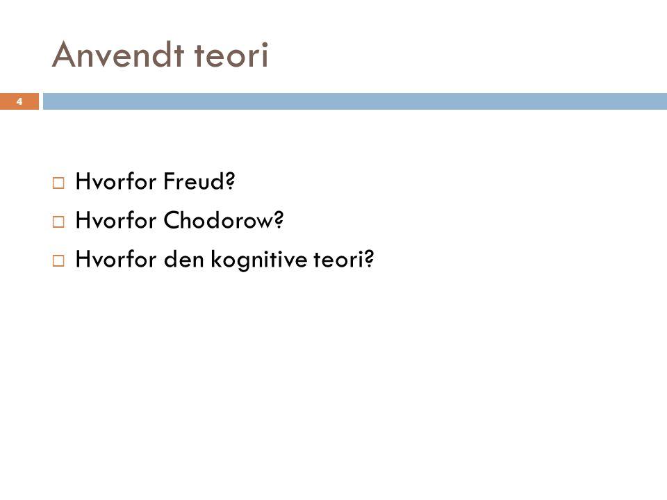 Anvendt teori Hvorfor Freud Hvorfor Chodorow