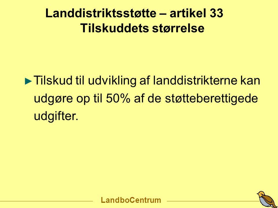 Landdistriktsstøtte – artikel 33 Tilskuddets størrelse