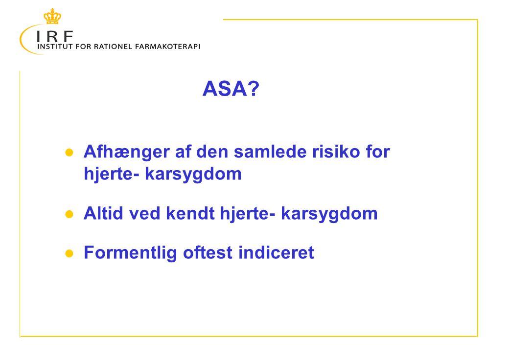 ASA Afhænger af den samlede risiko for hjerte- karsygdom