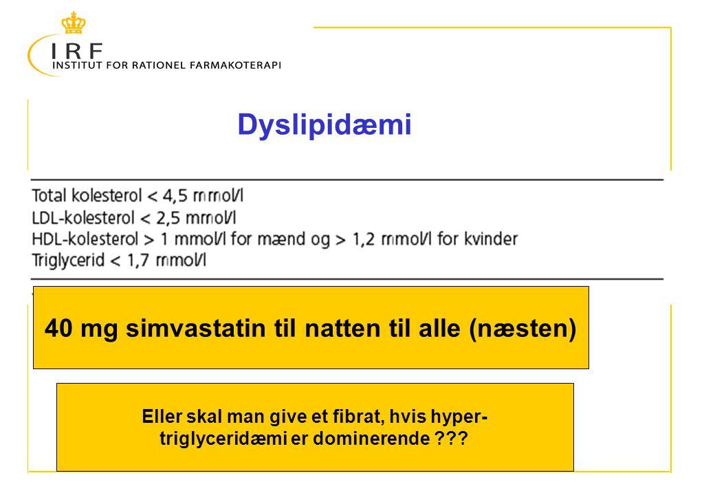 Dyslipidæmi 40 mg simvastatin til natten til alle (næsten)
