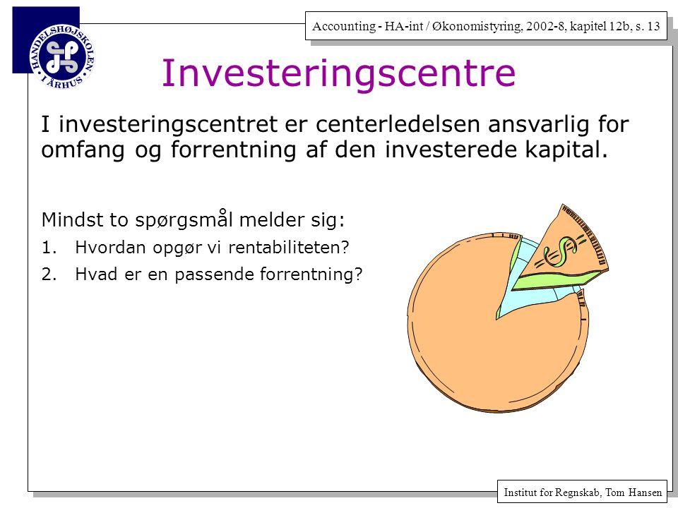 Investeringscentre I investeringscentret er centerledelsen ansvarlig for omfang og forrentning af den investerede kapital.
