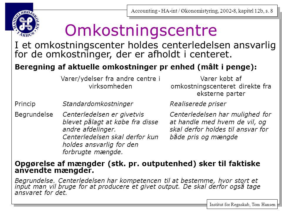 Omkostningscentre I et omkostningscenter holdes centerledelsen ansvarlig for de omkostninger, der er afholdt i centeret.