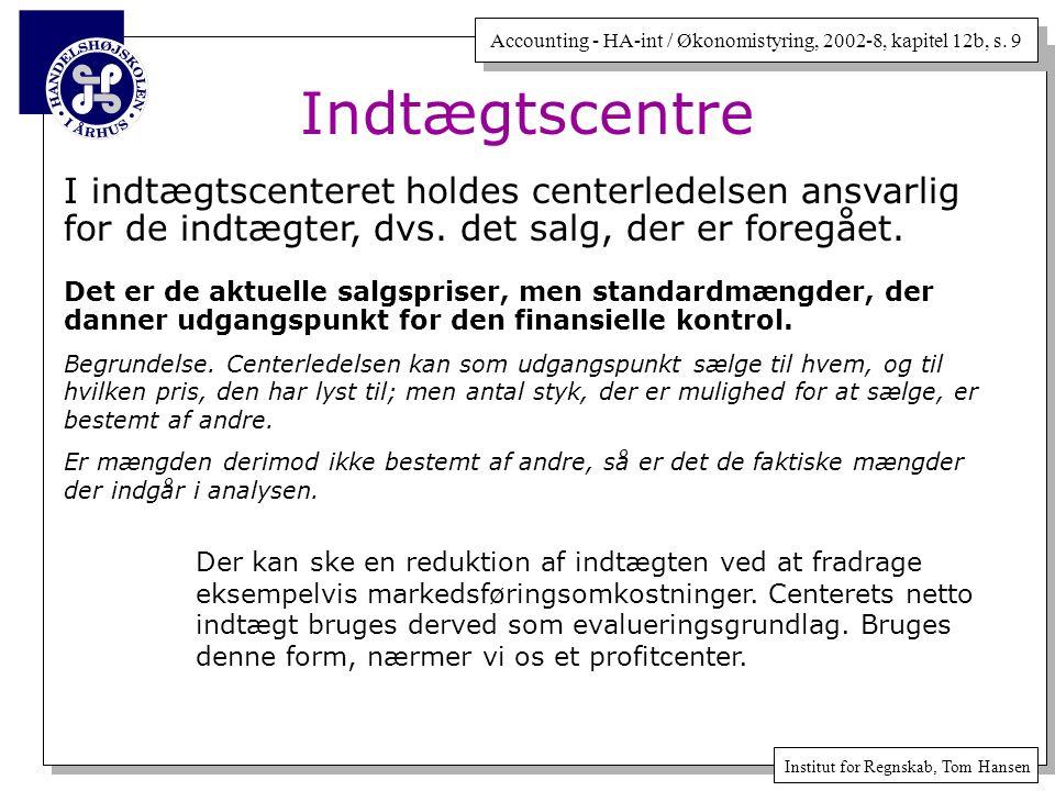 Indtægtscentre I indtægtscenteret holdes centerledelsen ansvarlig for de indtægter, dvs. det salg, der er foregået.