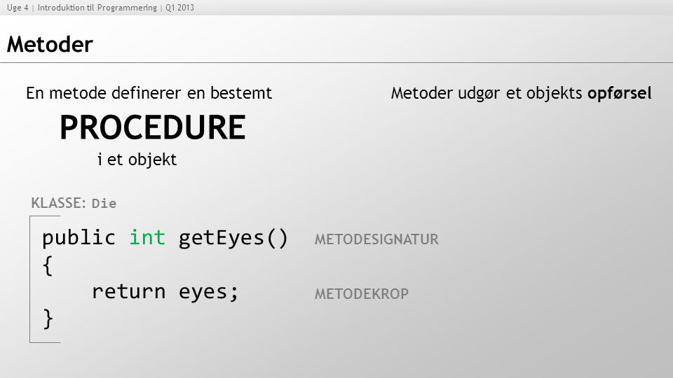PROCEDURE Metoder public int getEyes() { return eyes; }