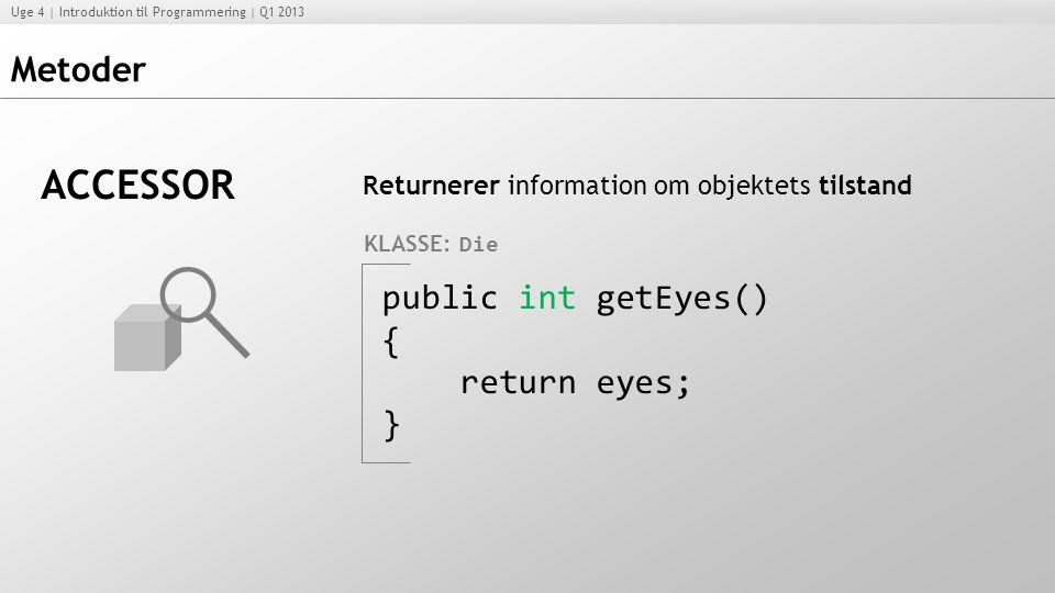 ACCESSOR Metoder public int getEyes() { return eyes; }
