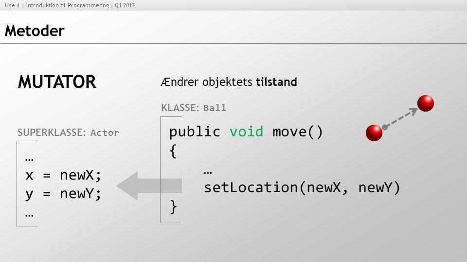 MUTATOR Metoder public void move() { … … setLocation(newX, newY)