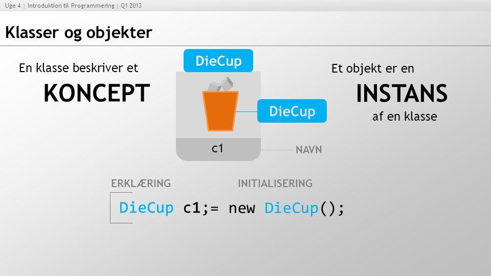 KONCEPT INSTANS Klasser og objekter DieCup c1; DieCup c1