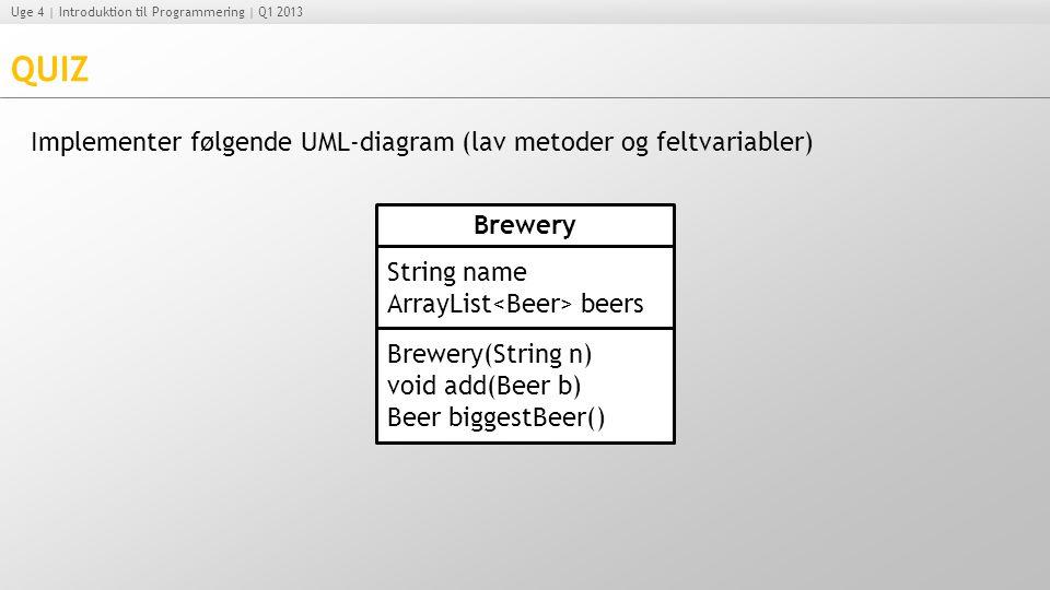QUIZ Implementer følgende UML-diagram (lav metoder og feltvariabler)