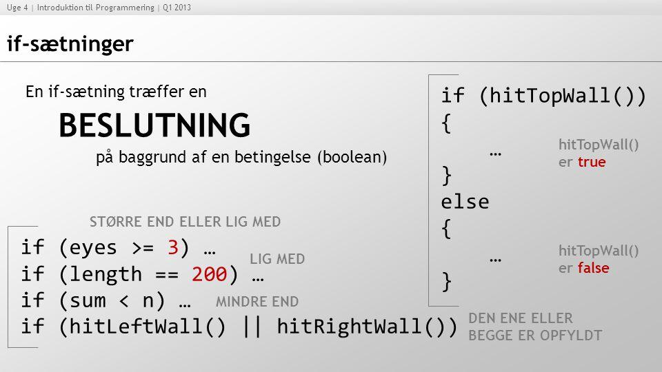 BESLUTNING if-sætninger if (hitTopWall()) { … } else