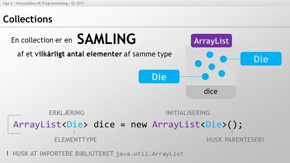 Collections SAMLING. En collection er en. dice. af et vilkårligt antal elementer af samme type. ERKLÆRING.