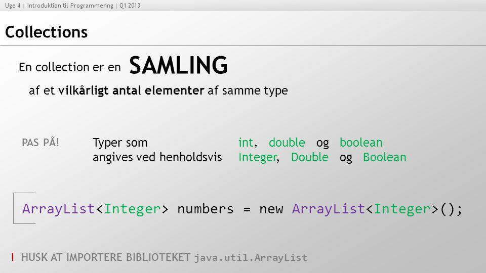 Collections SAMLING. En collection er en. af et vilkårligt antal elementer af samme type. PAS PÅ!
