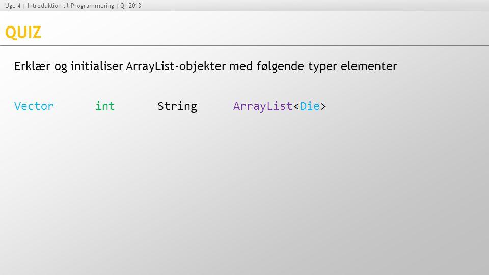 QUIZ Erklær og initialiser ArrayList-objekter med følgende typer elementer. Vector. int. String.
