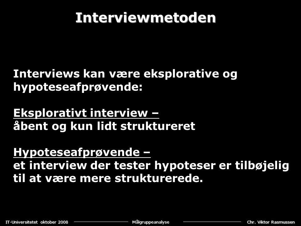 Interviewmetoden Interviews kan være eksplorative og hypoteseafprøvende: Eksplorativt interview – åbent og kun lidt struktureret.