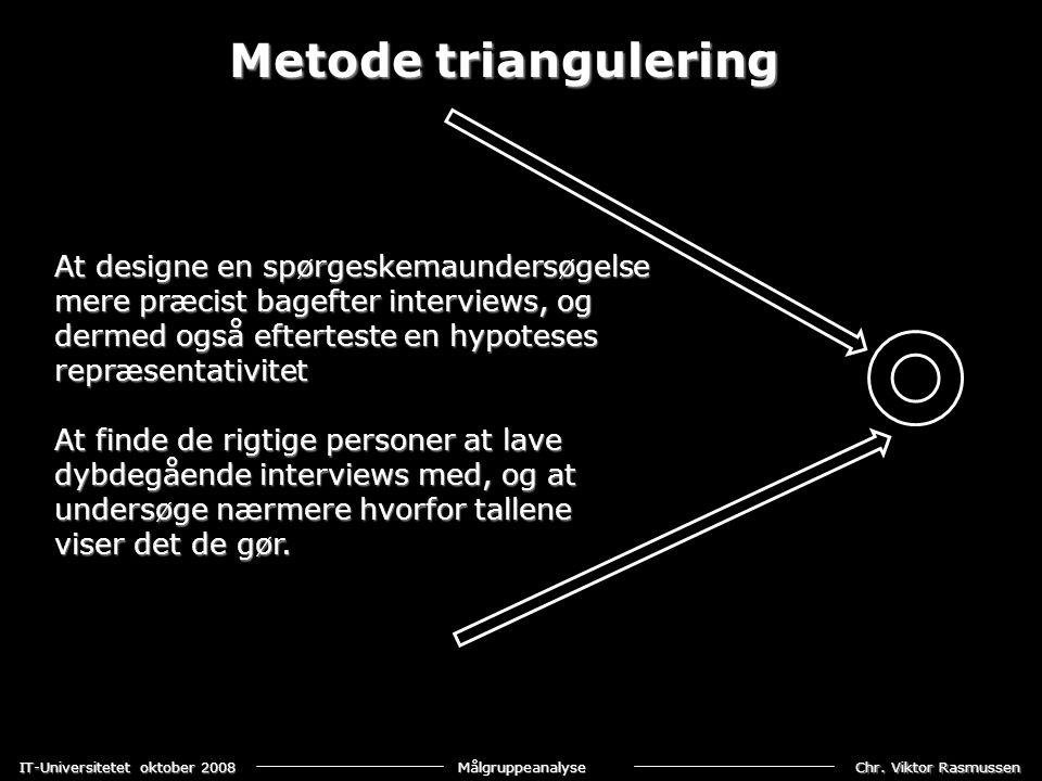 Metode triangulering At designe en spørgeskemaundersøgelse mere præcist bagefter interviews, og dermed også efterteste en hypoteses repræsentativitet.