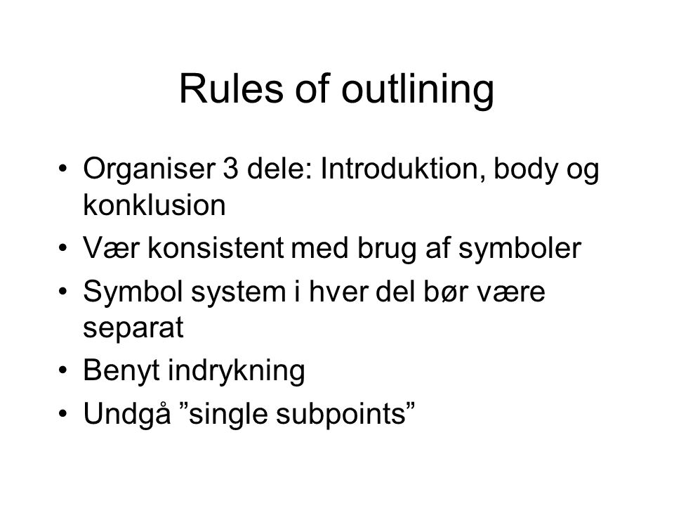 Rules of outlining Organiser 3 dele: Introduktion, body og konklusion