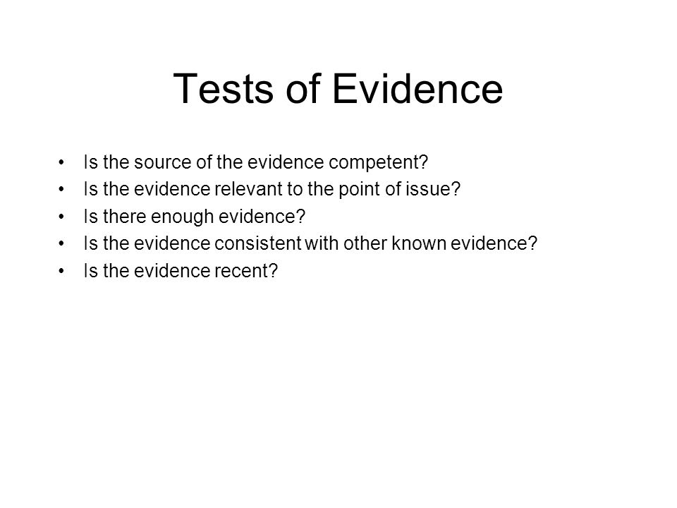 Tests of Evidence Is the source of the evidence competent