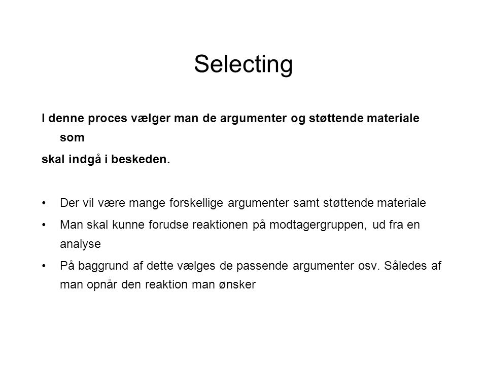 Selecting I denne proces vælger man de argumenter og støttende materiale som. skal indgå i beskeden.
