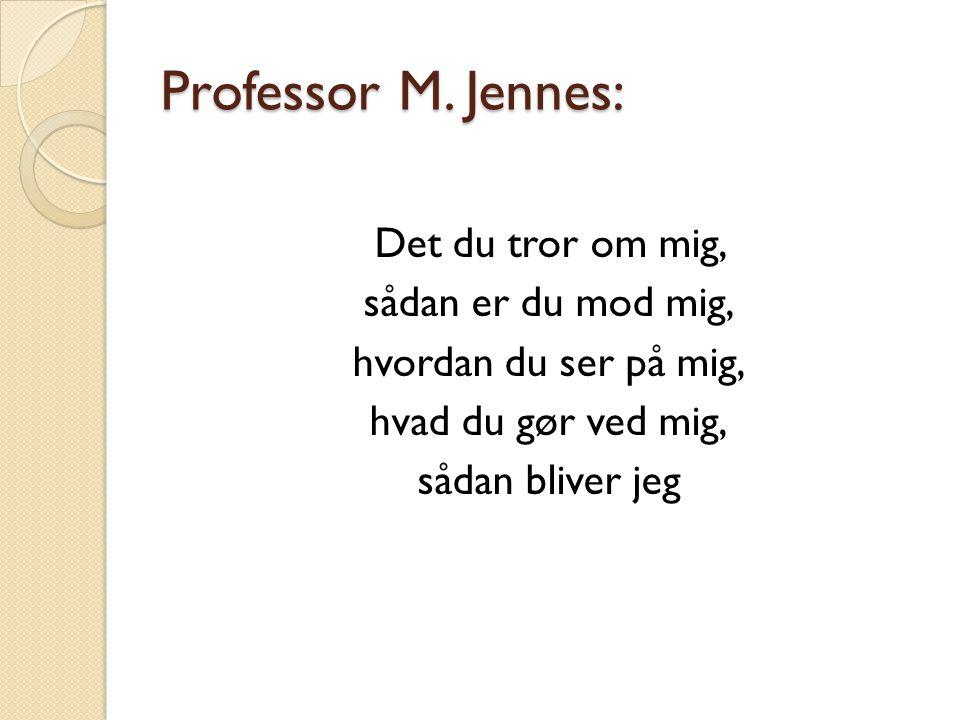 Professor M. Jennes: Det du tror om mig, sådan er du mod mig,