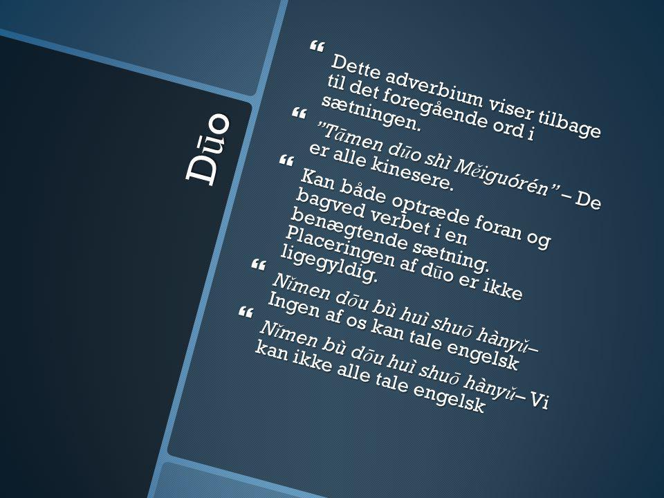 Dūo Dette adverbium viser tilbage til det foregående ord i sætningen.