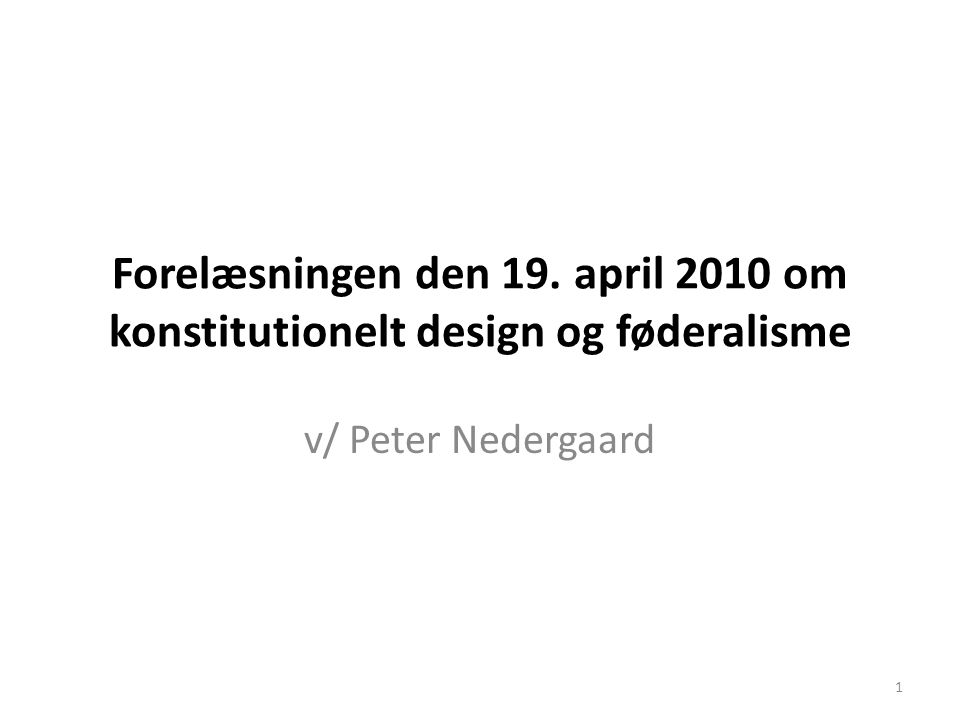Forelæsningen den 19. april 2010 om konstitutionelt design og føderalisme