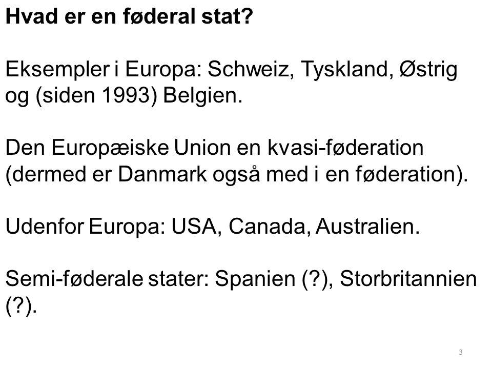 Hvad er en føderal stat Eksempler i Europa: Schweiz, Tyskland, Østrig og (siden 1993) Belgien.