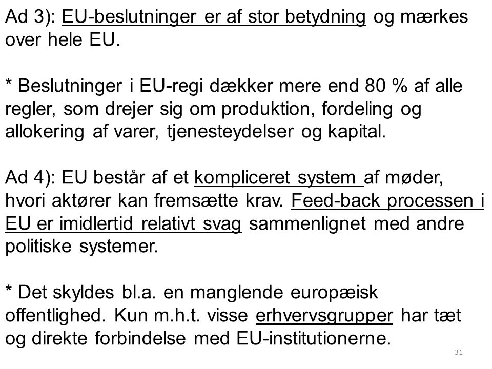 Ad 3): EU-beslutninger er af stor betydning og mærkes over hele EU.